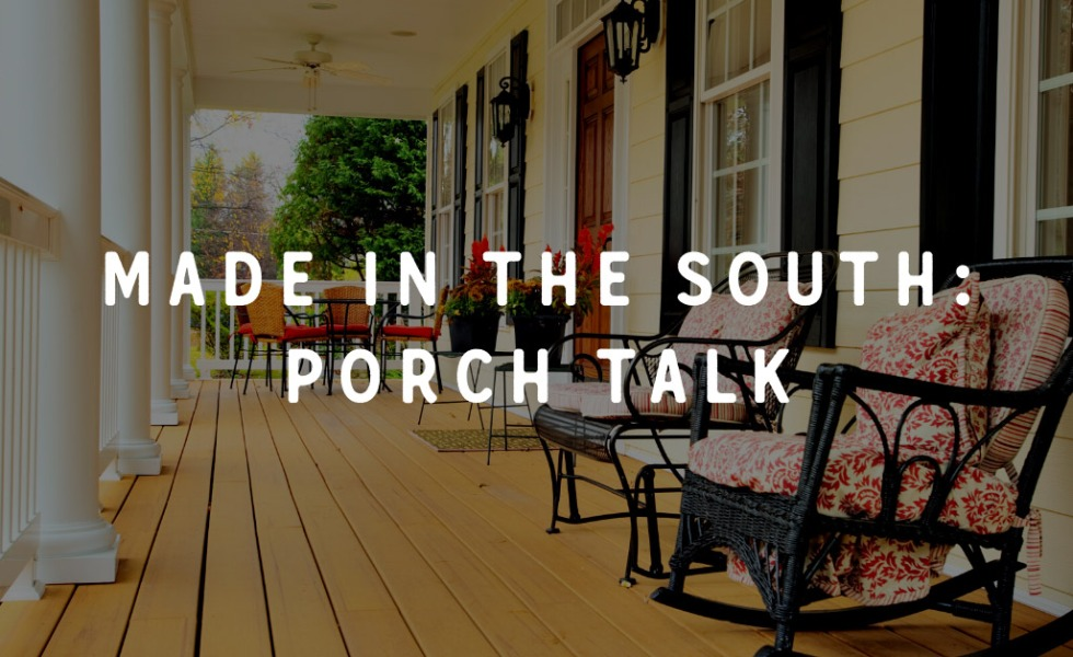 Made in the South: Porch Talk
