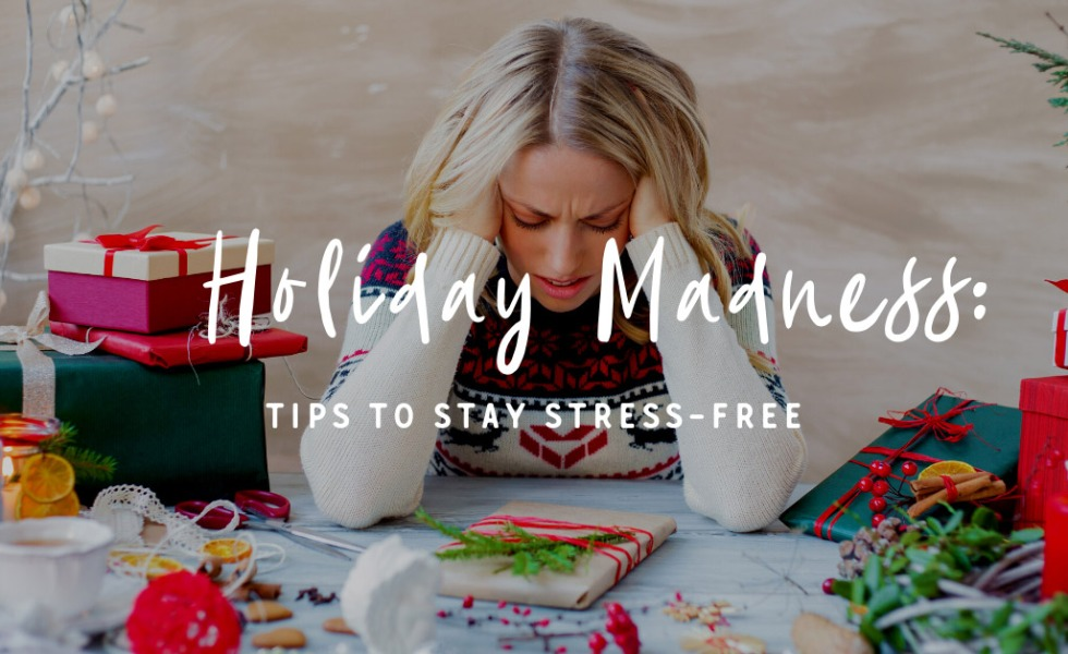 Holiday Madness: Tips to Stay Stress-Free